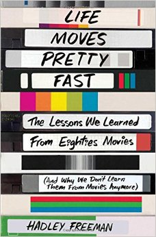 "INTERVIEW: Hadley Freeman, ""Life Moves Pretty Fast: The Lessons of 80s Movies"""